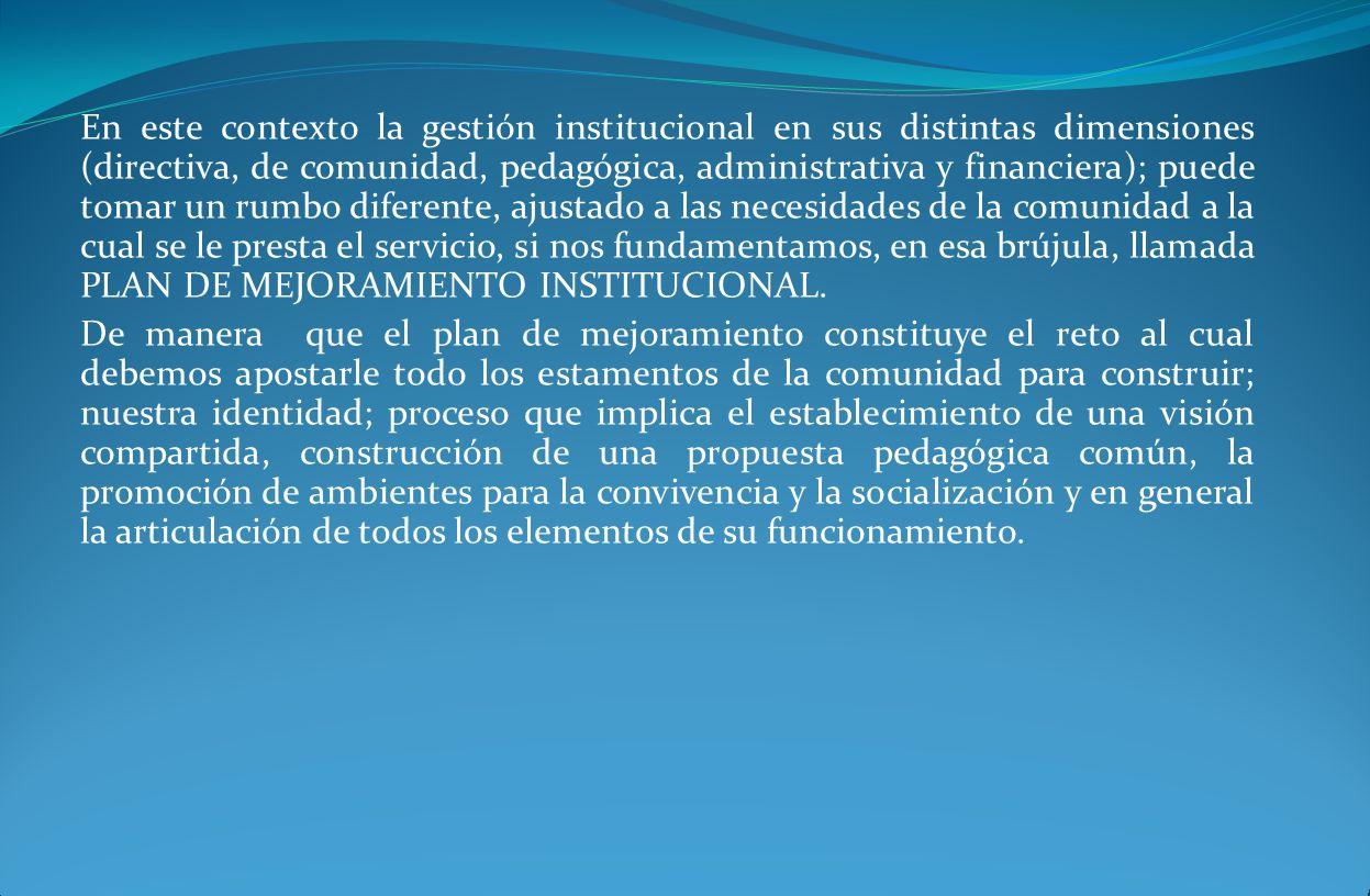 En este contexto la gestión institucional en sus distintas dimensiones (directiva, de comunidad, pedagógica, administrativa y financiera); puede tomar