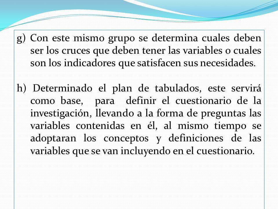 g) Con este mismo grupo se determina cuales deben ser los cruces que deben tener las variables o cuales son los indicadores que satisfacen sus necesid