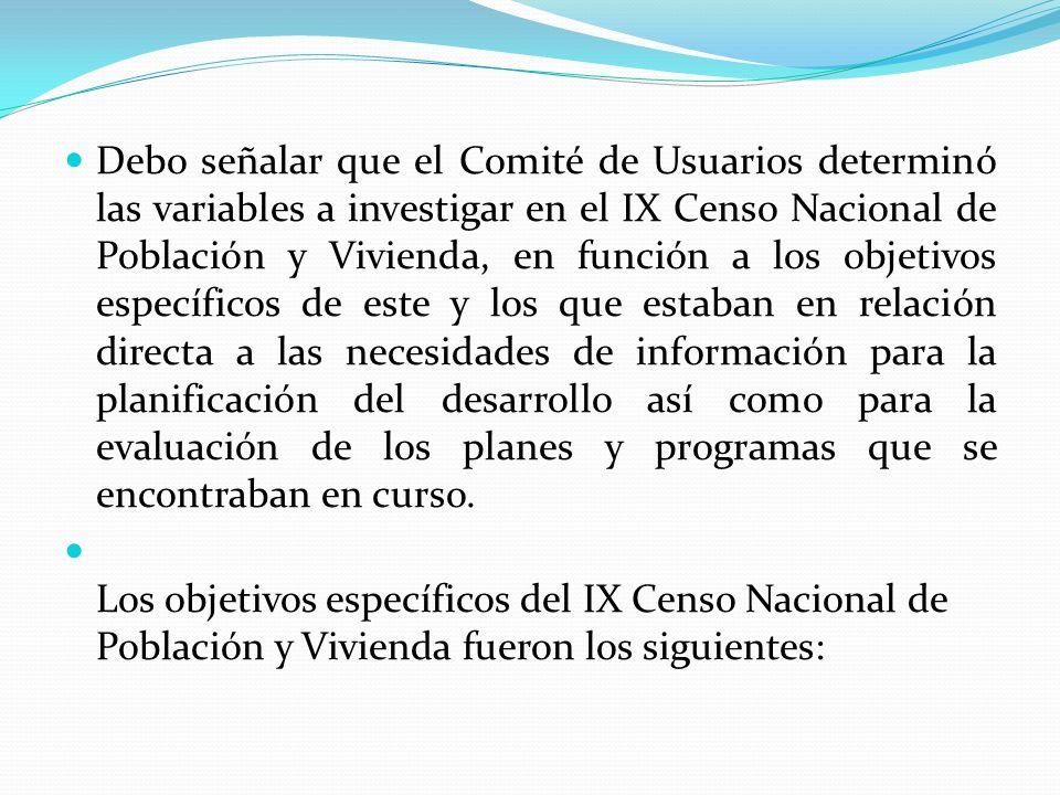 Debo señalar que el Comité de Usuarios determinó las variables a investigar en el IX Censo Nacional de Población y Vivienda, en función a los objetivo