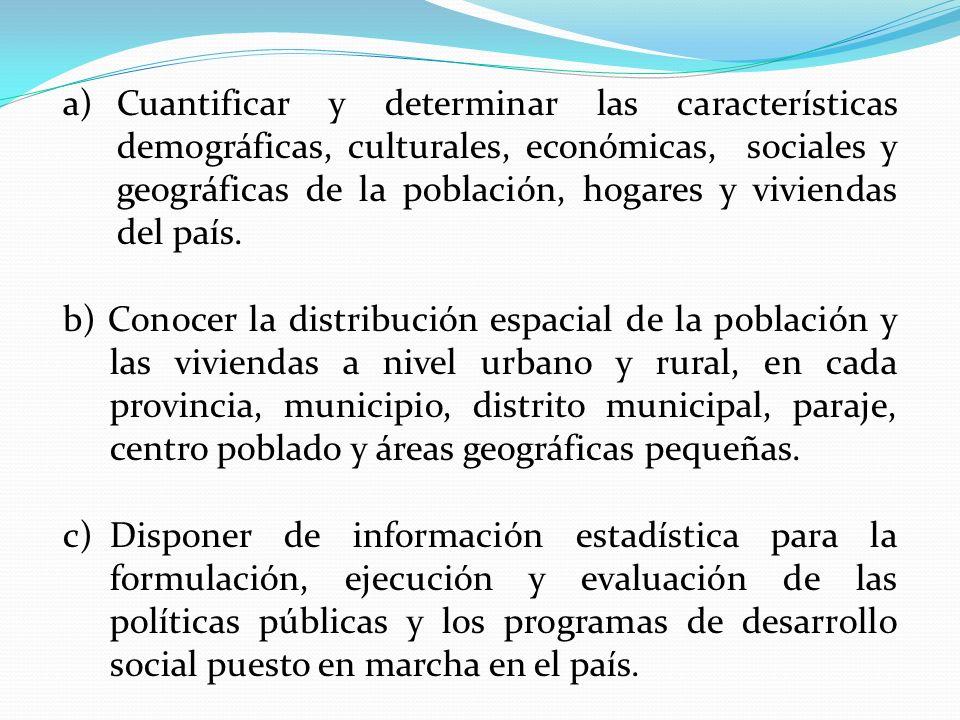 a)Cuantificar y determinar las características demográficas, culturales, económicas, sociales y geográficas de la población, hogares y viviendas del p