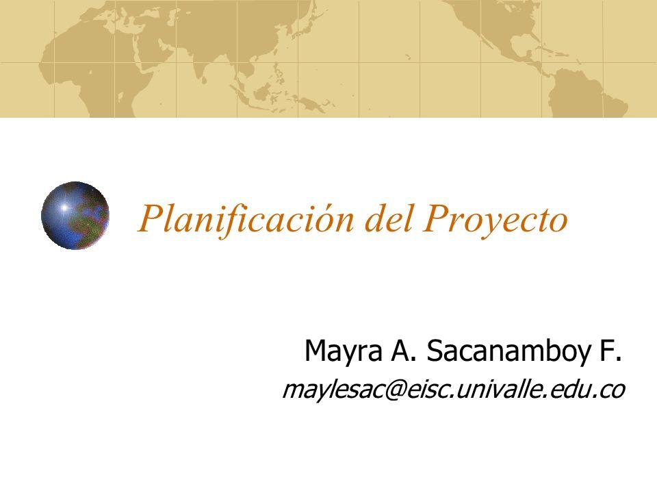 Planificación del Proyecto Mayra A. Sacanamboy F. maylesac@eisc.univalle.edu.co