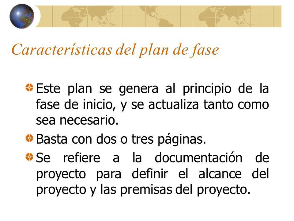 Características del plan de fase Este plan se genera al principio de la fase de inicio, y se actualiza tanto como sea necesario. Basta con dos o tres