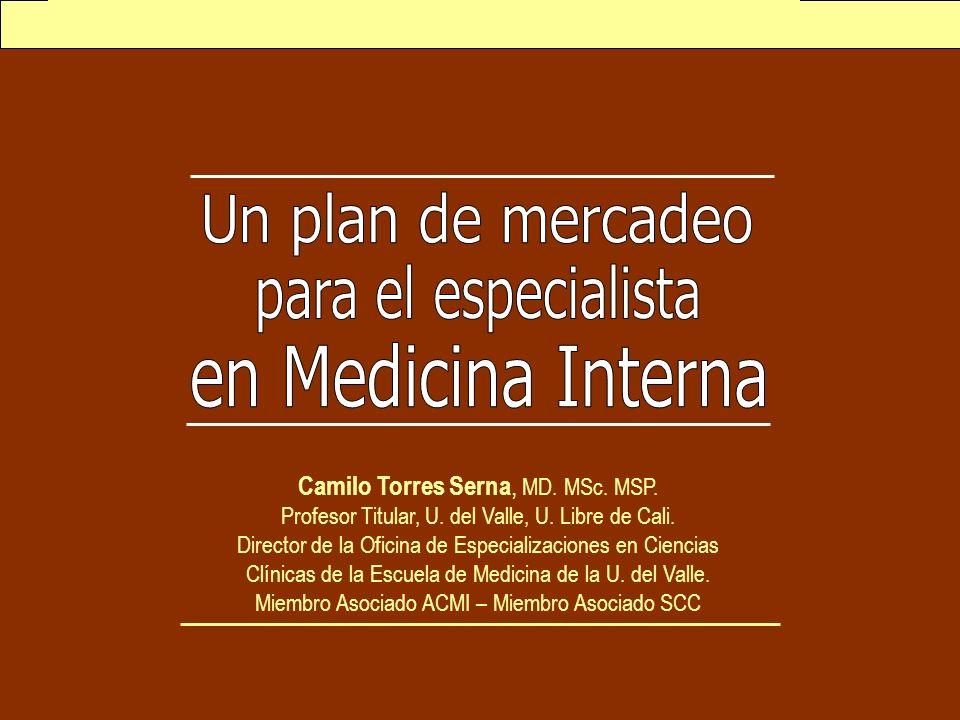 Catorse SCS. Un plan de mercadeo para el internista... Camilo Torres Serna, MD. MSc. MSP. Profesor Titular, U. del Valle, U. Libre de Cali. Director d