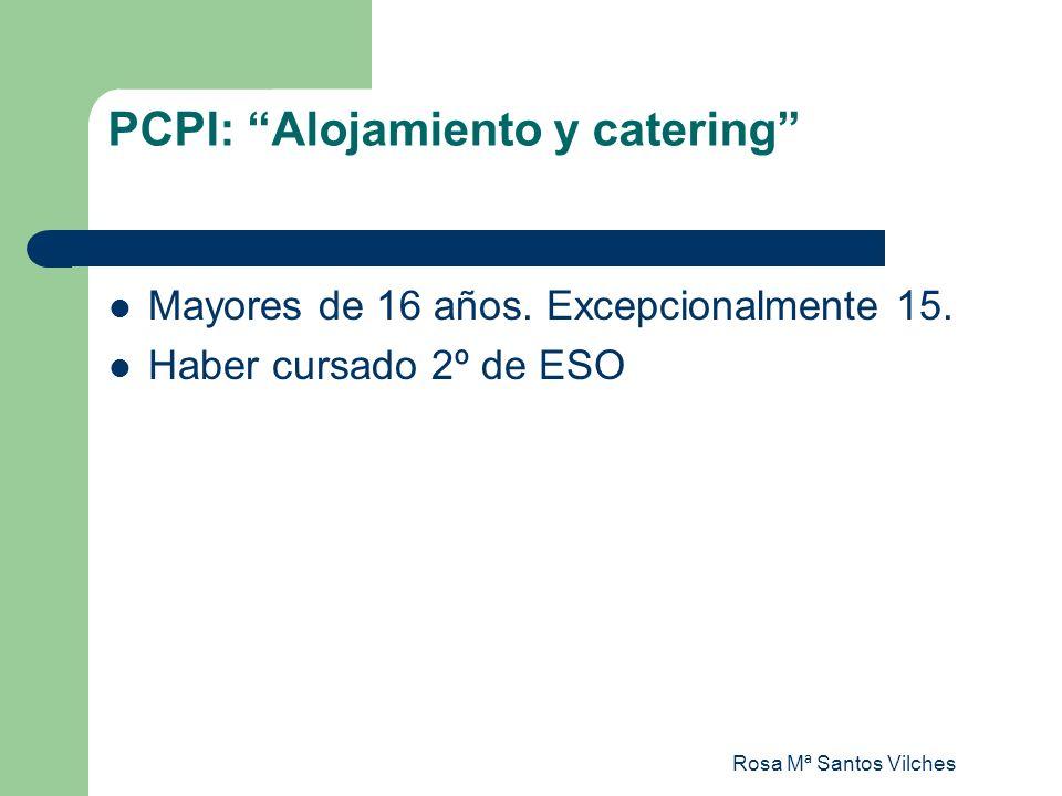 Rosa Mª Santos Vilches PCPI: Alojamiento y catering Mayores de 16 años. Excepcionalmente 15. Haber cursado 2º de ESO