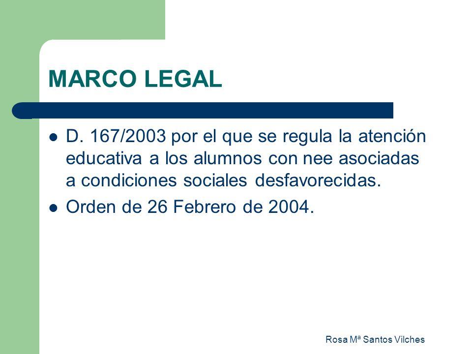 Rosa Mª Santos Vilches MARCO LEGAL D. 167/2003 por el que se regula la atención educativa a los alumnos con nee asociadas a condiciones sociales desfa