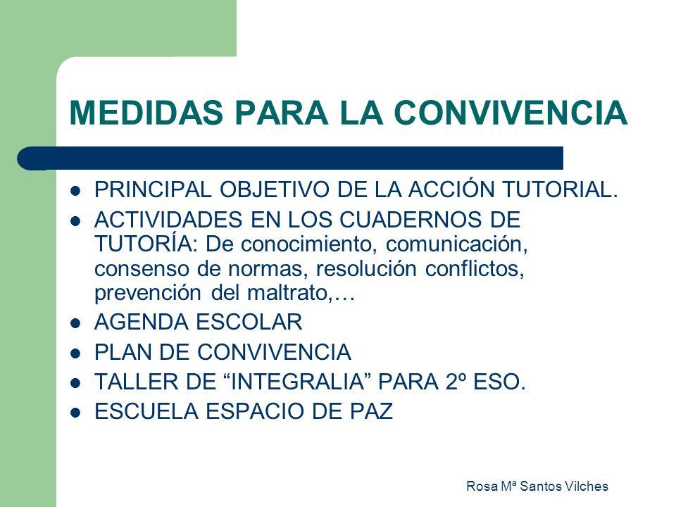 Rosa Mª Santos Vilches MEDIDAS PARA LA CONVIVENCIA PRINCIPAL OBJETIVO DE LA ACCIÓN TUTORIAL. ACTIVIDADES EN LOS CUADERNOS DE TUTORÍA: De conocimiento,