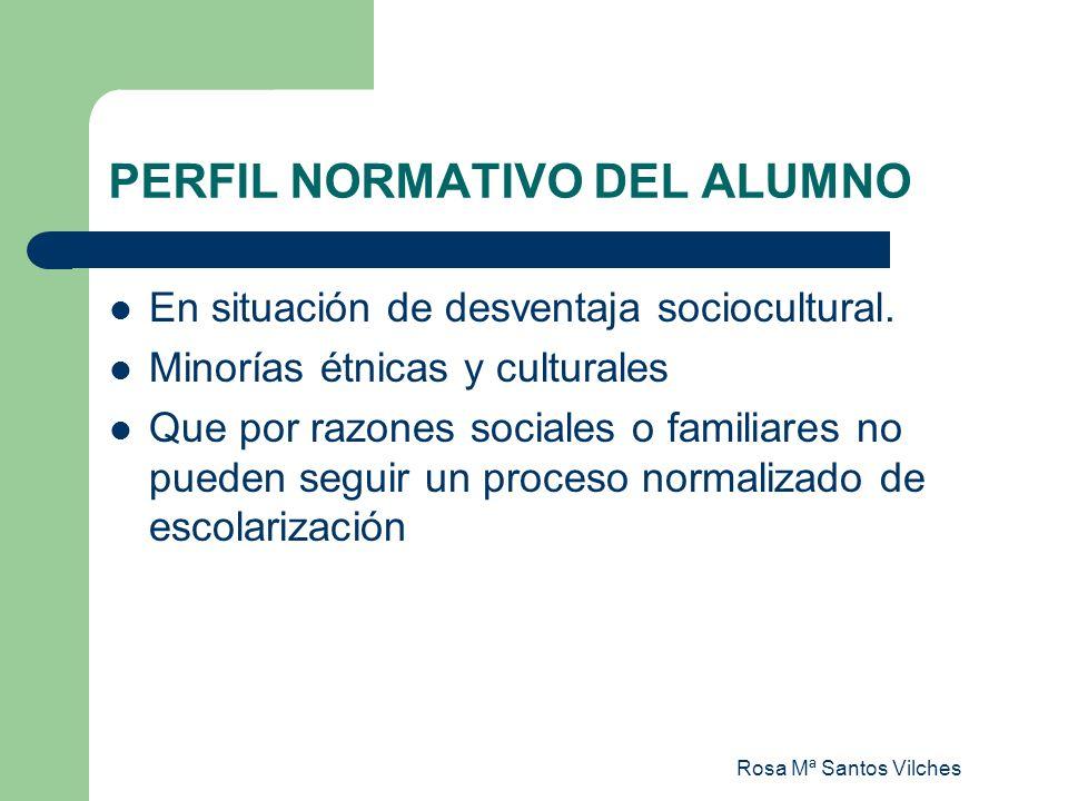 Rosa Mª Santos Vilches PERFIL NORMATIVO DEL ALUMNO En situación de desventaja sociocultural. Minorías étnicas y culturales Que por razones sociales o