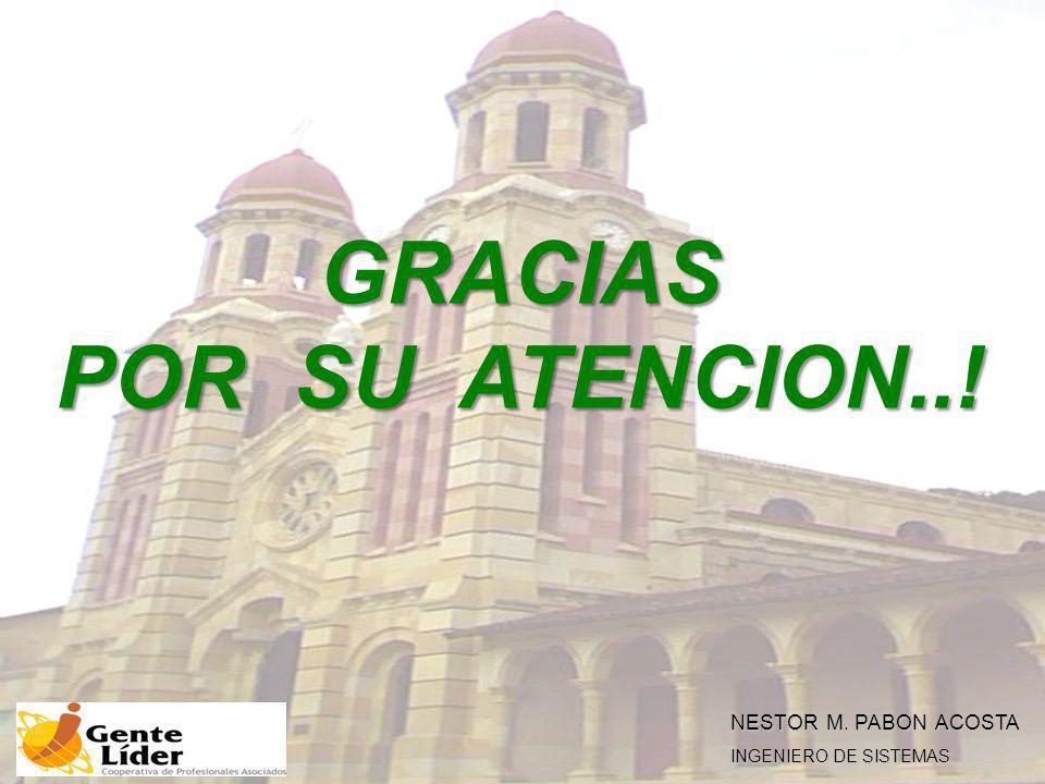 GRACIAS POR SU ATENCION..! NESTOR M. PABON ACOSTA INGENIERO DE SISTEMAS