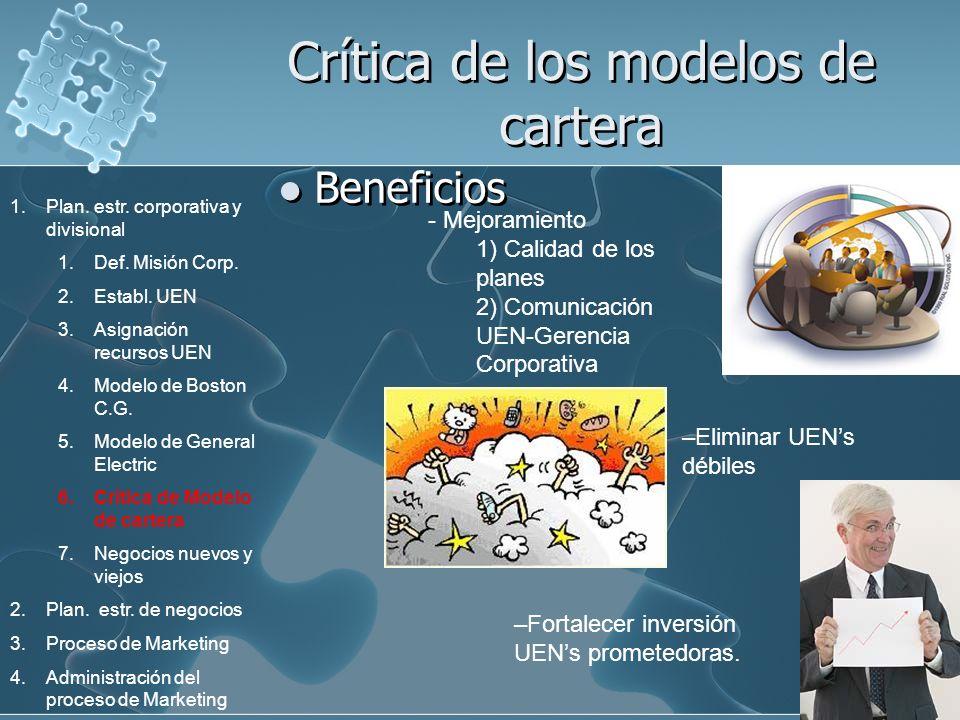 Crítica de los modelos de cartera Beneficios - Mejoramiento 1) Calidad de los planes 2) Comunicación UEN-Gerencia Corporativa –Eliminar UENs débiles –