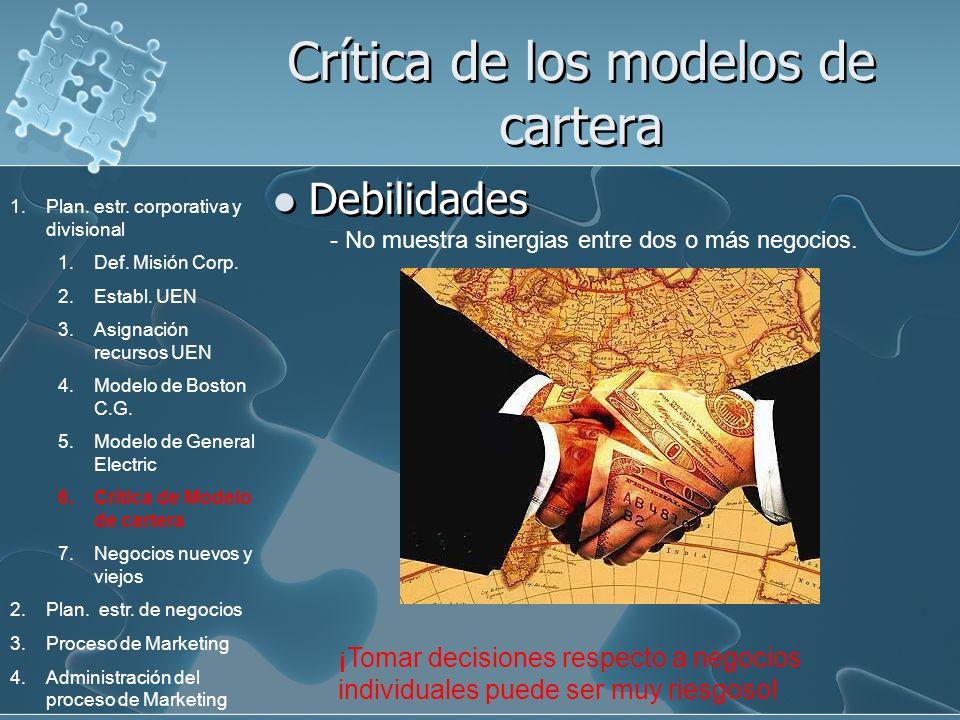 Crítica de los modelos de cartera Debilidades - No muestra sinergias entre dos o más negocios. ¡Tomar decisiones respecto a negocios individuales pued