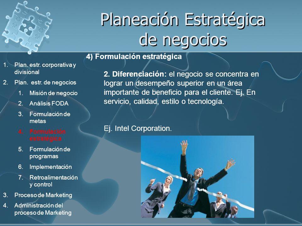 Planeación Estratégica de negocios 4) Formulación estratégica 2. Diferenciación: el negocio se concentra en lograr un desempeño superior en un área im