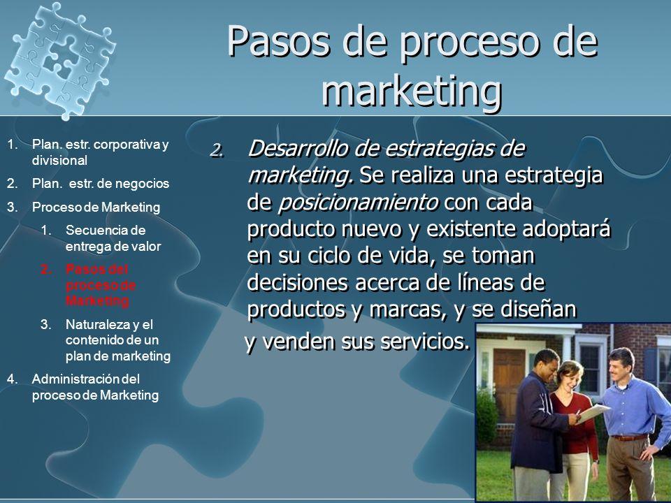 Pasos de proceso de marketing 2. Desarrollo de estrategias de marketing. Se realiza una estrategia de posicionamiento con cada producto nuevo y existe