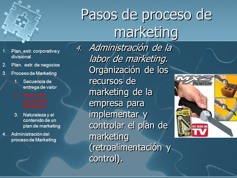 Pasos de proceso de marketing 4. Administración de la labor de marketing. Organización de los recursos de marketing de la empresa para implementar y c