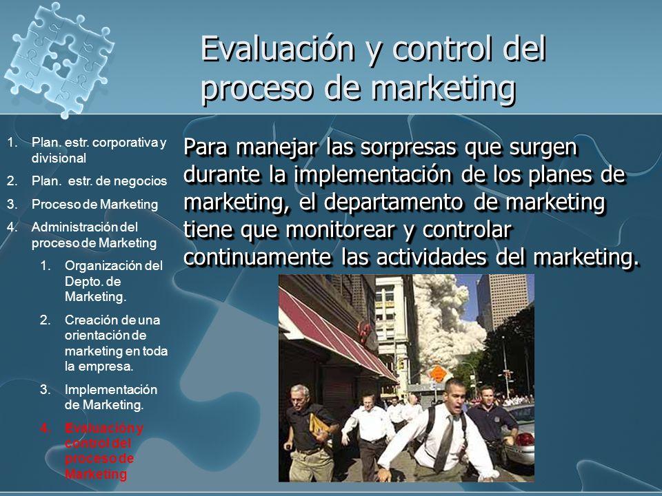 Evaluación y control del proceso de marketing Para manejar las sorpresas que surgen durante la implementación de los planes de marketing, el departame