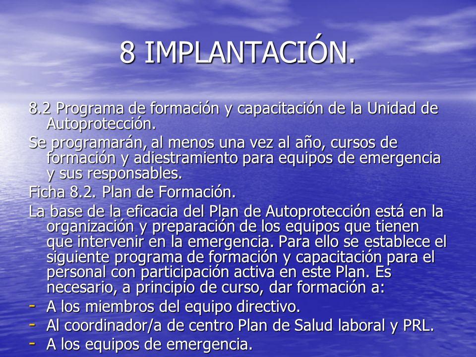 8 IMPLANTACIÓN. 8.2 Programa de formación y capacitación de la Unidad de Autoprotección. Se programarán, al menos una vez al año, cursos de formación