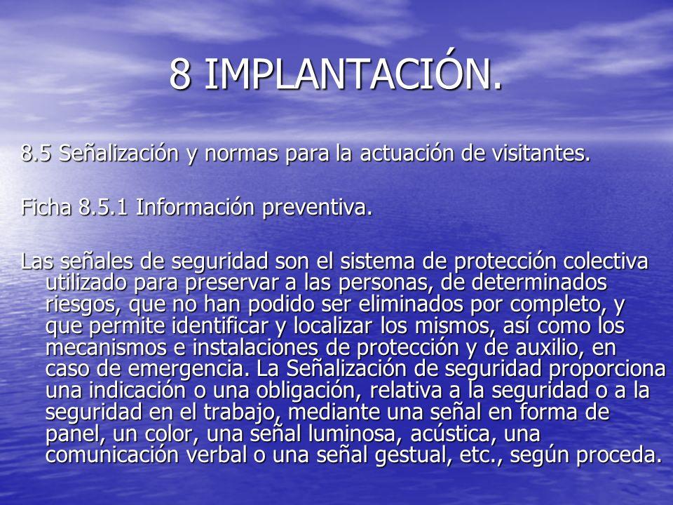 8 IMPLANTACIÓN. 8.5 Señalización y normas para la actuación de visitantes. Ficha 8.5.1 Información preventiva. Las señales de seguridad son el sistema