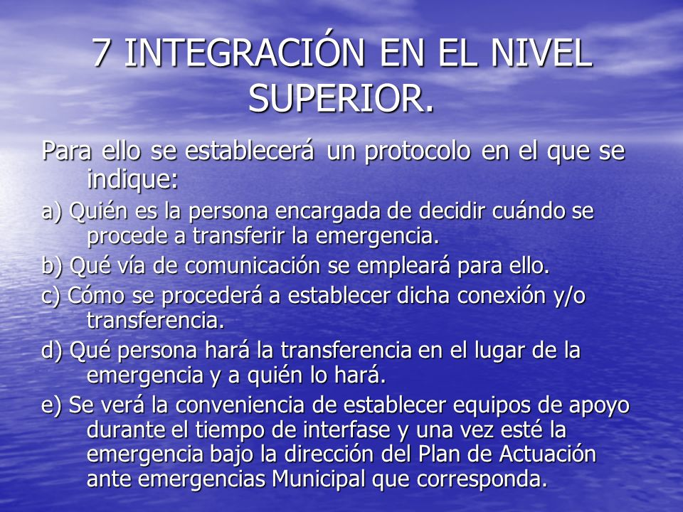 7 INTEGRACIÓN EN EL NIVEL SUPERIOR. Para ello se establecerá un protocolo en el que se indique: a) Quién es la persona encargada de decidir cuándo se