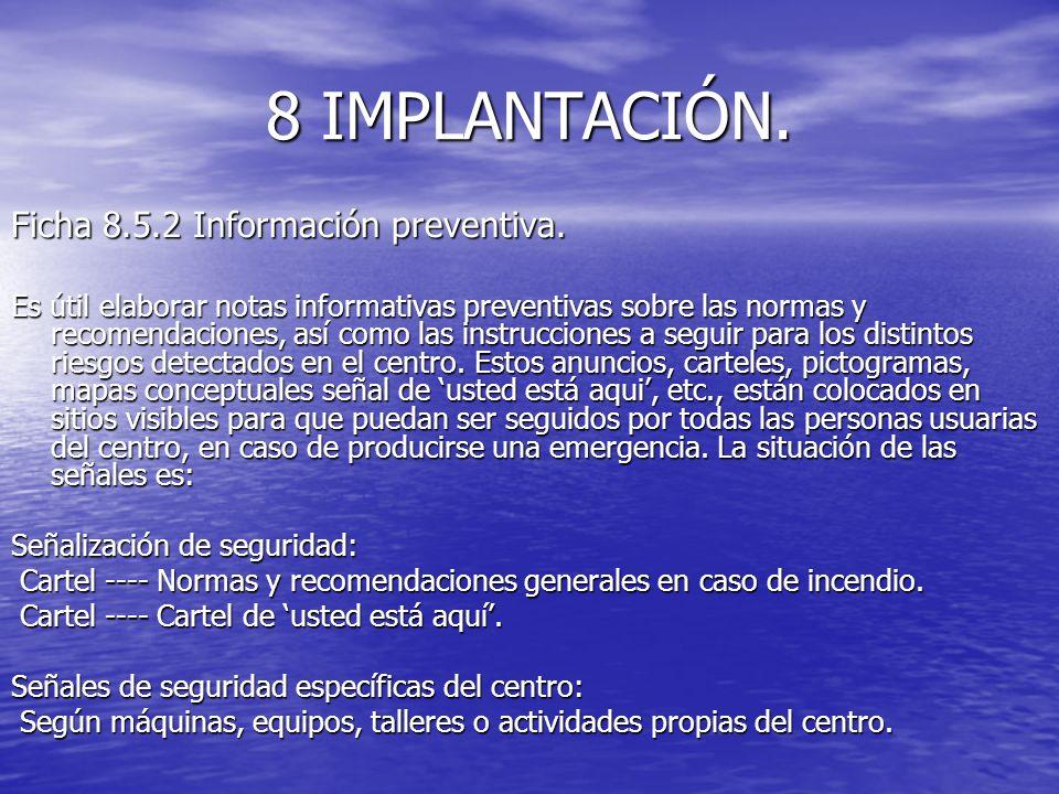 8 IMPLANTACIÓN. Ficha 8.5.2 Información preventiva. Es útil elaborar notas informativas preventivas sobre las normas y recomendaciones, así como las i