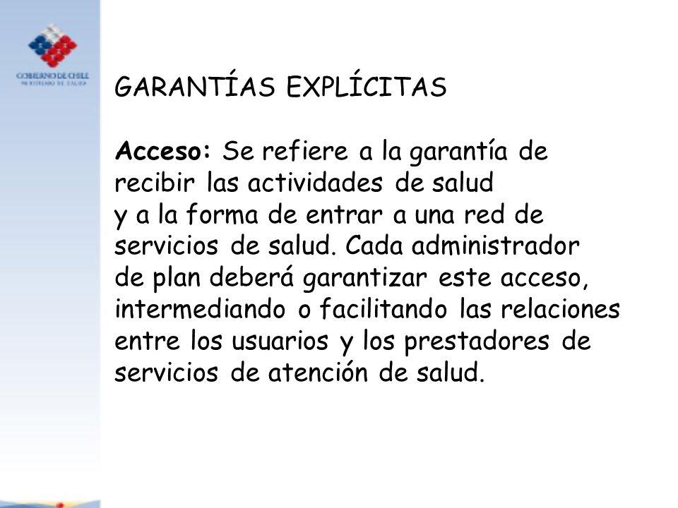 GARANTÍAS EXPLÍCITAS Acceso: Se refiere a la garantía de recibir las actividades de salud y a la forma de entrar a una red de servicios de salud. Cada