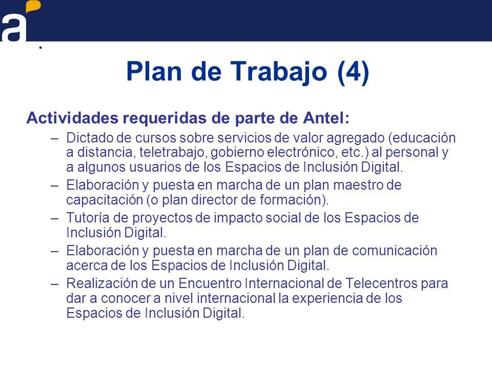 Plan de Trabajo (4) Actividades requeridas de parte de Antel: –Dictado de cursos sobre servicios de valor agregado (educación a distancia, teletrabajo