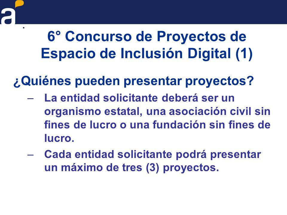 6° Concurso de Proyectos de Espacio de Inclusión Digital (1) ¿Quiénes pueden presentar proyectos? –La entidad solicitante deberá ser un organismo esta