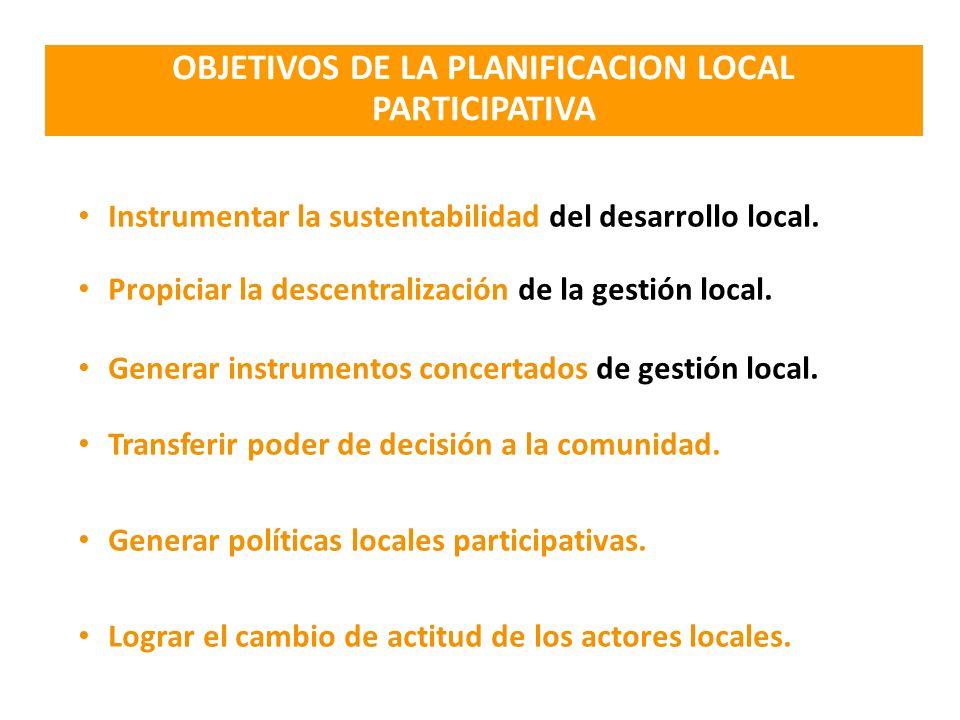 Instrumentar la sustentabilidad del desarrollo local. Propiciar la descentralización de la gestión local. Generar instrumentos concertados de gestión