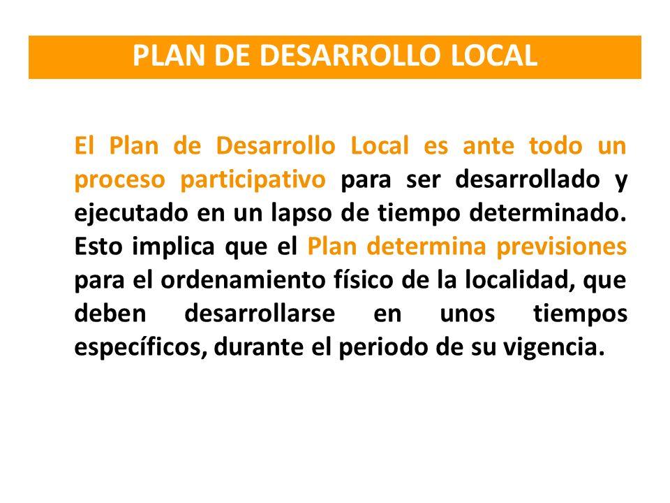 El Plan de Desarrollo Local es ante todo un proceso participativo para ser desarrollado y ejecutado en un lapso de tiempo determinado. Esto implica qu
