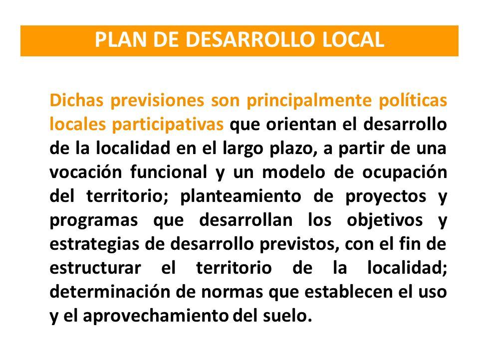 Dichas previsiones son principalmente políticas locales participativas que orientan el desarrollo de la localidad en el largo plazo, a partir de una v