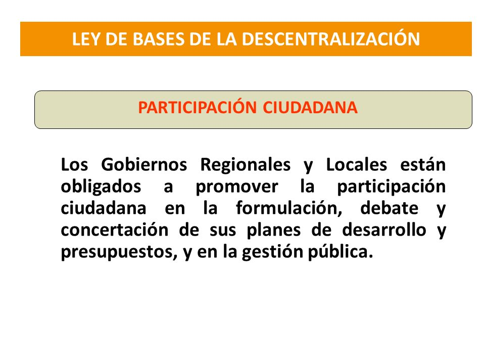 Los Gobiernos Regionales y Locales están obligados a promover la participación ciudadana en la formulación, debate y concertación de sus planes de des