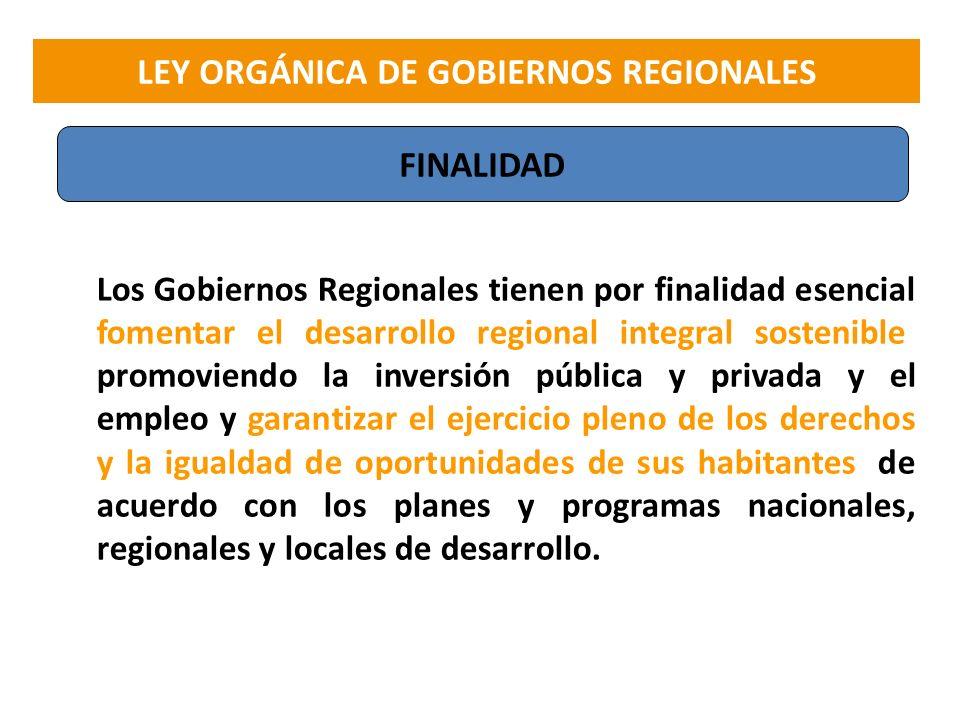 FINALIDAD Los Gobiernos Regionales tienen por finalidad esencial fomentar el desarrollo regional integral sostenible, promoviendo la inversión pública