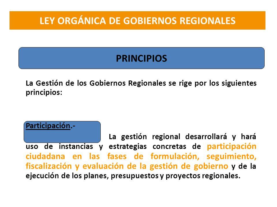 La Gestión de los Gobiernos Regionales se rige por los siguientes principios: Participación.- La gestión regional desarrollará y hará uso de instancia