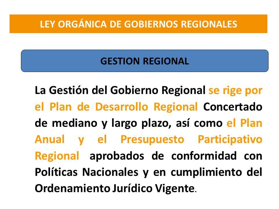 La Gestión del Gobierno Regional se rige por el Plan de Desarrollo Regional Concertado de mediano y largo plazo, así como el Plan Anual y el Presupues
