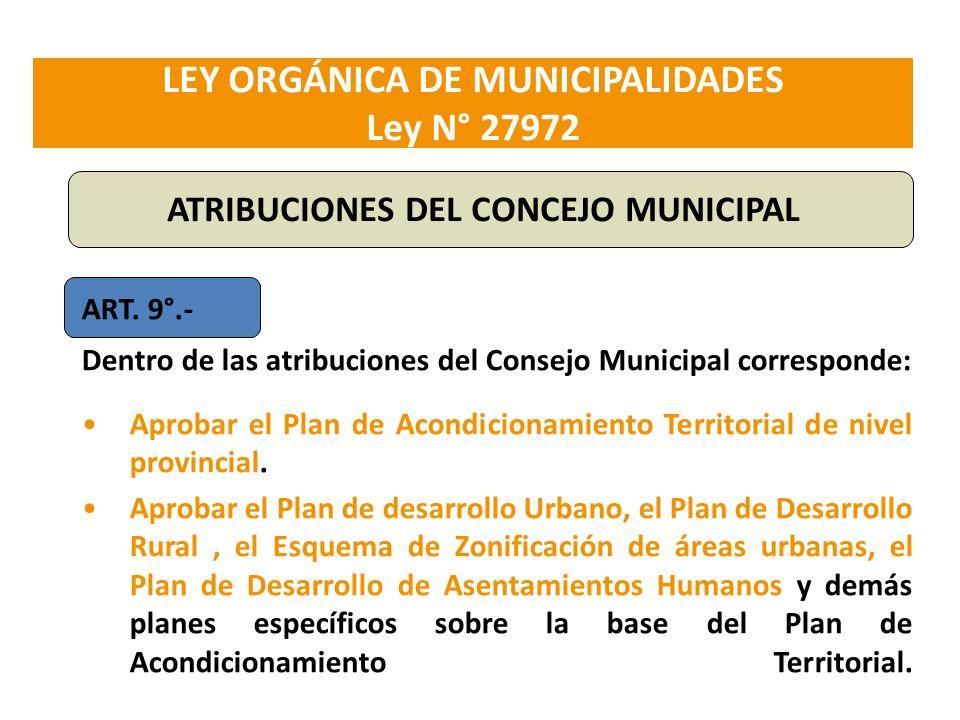 LEY ORGÁNICA DE MUNICIPALIDADES Ley N° 27972 ART. 9°.- Dentro de las atribuciones del Consejo Municipal corresponde: Aprobar el Plan de Acondicionamie