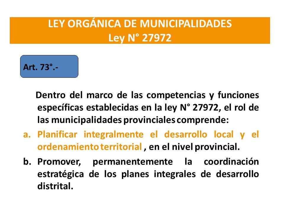 Art. 73°.- Dentro del marco de las competencias y funciones específicas establecidas en la ley N° 27972, el rol de las municipalidades provinciales co
