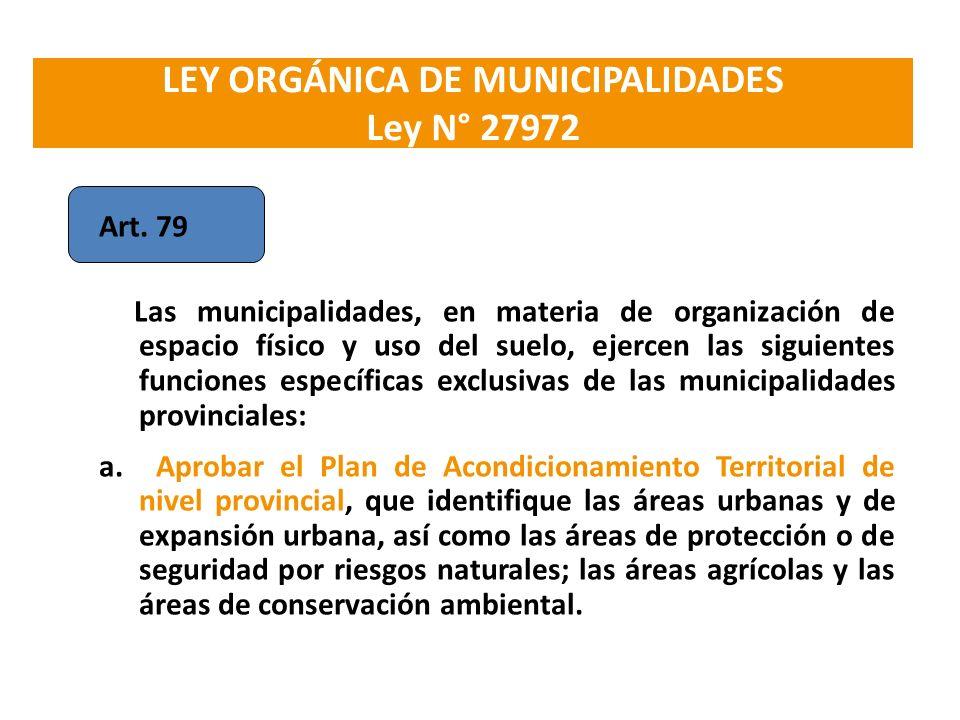 LEY ORGÁNICA DE MUNICIPALIDADES Ley N° 27972 Art. 79 Las municipalidades, en materia de organización de espacio físico y uso del suelo, ejercen las si