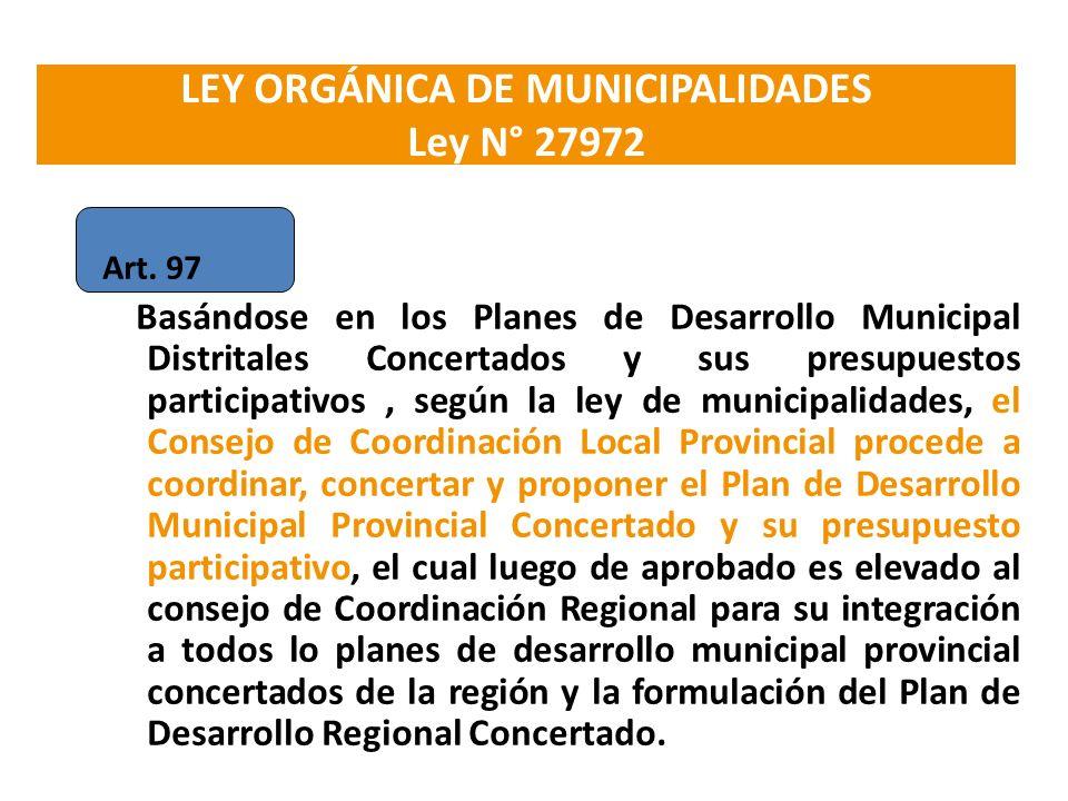 LEY ORGÁNICA DE MUNICIPALIDADES Ley N° 27972 Art. 97 Basándose en los Planes de Desarrollo Municipal Distritales Concertados y sus presupuestos partic