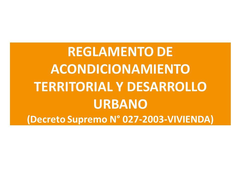 REGLAMENTO DE ACONDICIONAMIENTO TERRITORIAL Y DESARROLLO URBANO (Decreto Supremo N° 027-2003-VIVIENDA)
