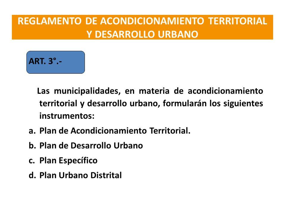 ART. 3°.- Las municipalidades, en materia de acondicionamiento territorial y desarrollo urbano, formularán los siguientes instrumentos: a.Plan de Acon