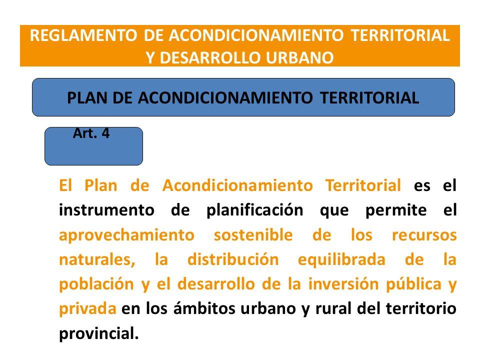 Art. 4 El Plan de Acondicionamiento Territorial es el instrumento de planificación que permite el aprovechamiento sostenible de los recursos naturales