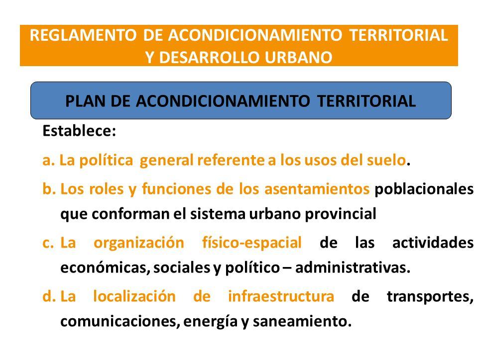 Establece: a. La política general referente a los usos del suelo. b.Los roles y funciones de los asentamientos poblacionales que conforman el sistema