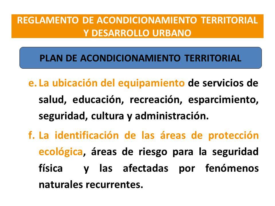 e.La ubicación del equipamiento de servicios de salud, educación, recreación, esparcimiento, seguridad, cultura y administración. f.La identificación