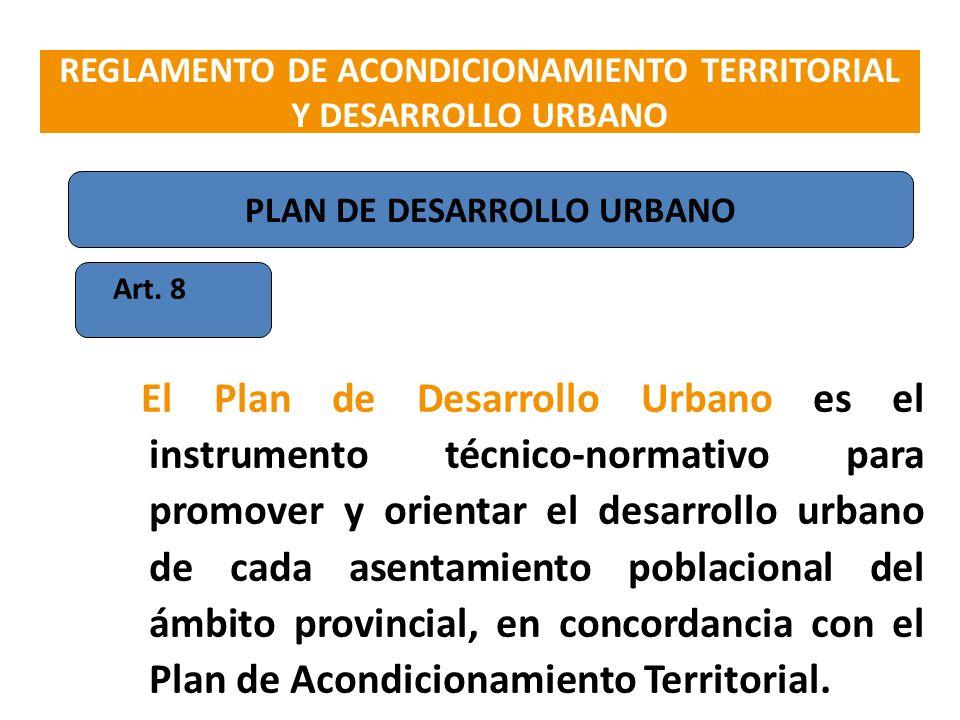 Art. 8 El Plan de Desarrollo Urbano es el instrumento técnico-normativo para promover y orientar el desarrollo urbano de cada asentamiento poblacional