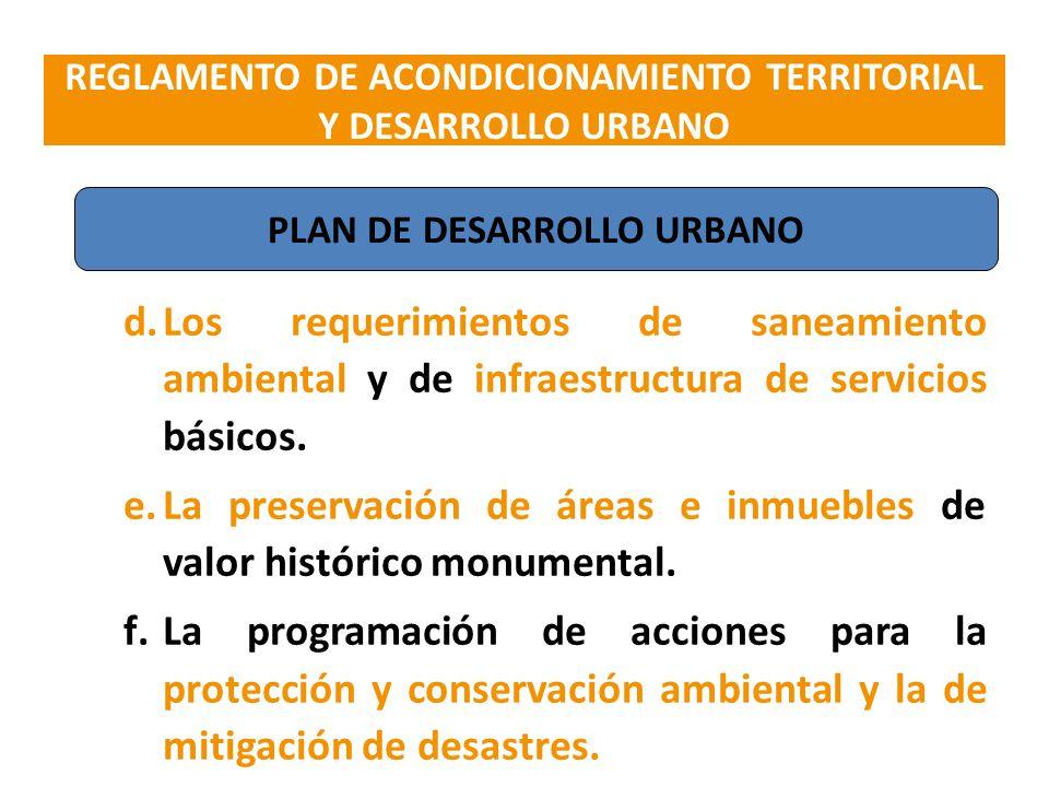 d.Los requerimientos de saneamiento ambiental y de infraestructura de servicios básicos. e.La preservación de áreas e inmuebles de valor histórico mon