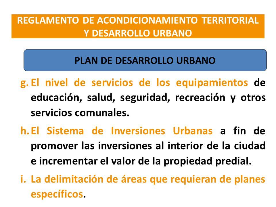 g.El nivel de servicios de los equipamientos de educación, salud, seguridad, recreación y otros servicios comunales. h.El Sistema de Inversiones Urban