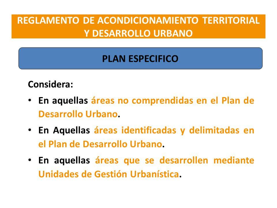 Considera: En aquellas áreas no comprendidas en el Plan de Desarrollo Urbano. En Aquellas áreas identificadas y delimitadas en el Plan de Desarrollo U