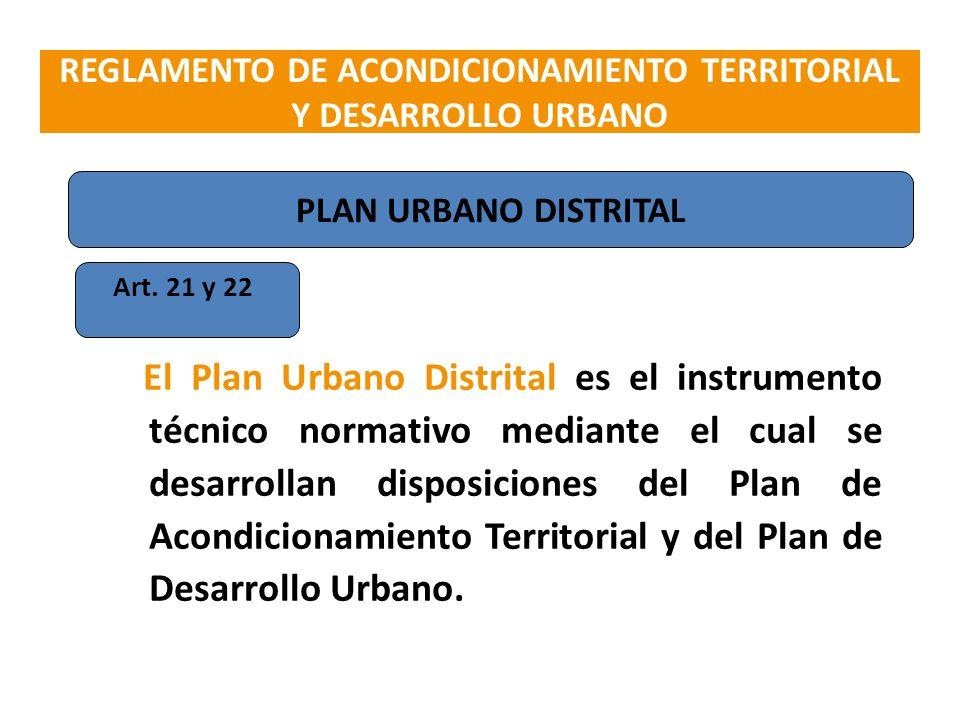 Art. 21 y 22 El Plan Urbano Distrital es el instrumento técnico normativo mediante el cual se desarrollan disposiciones del Plan de Acondicionamiento