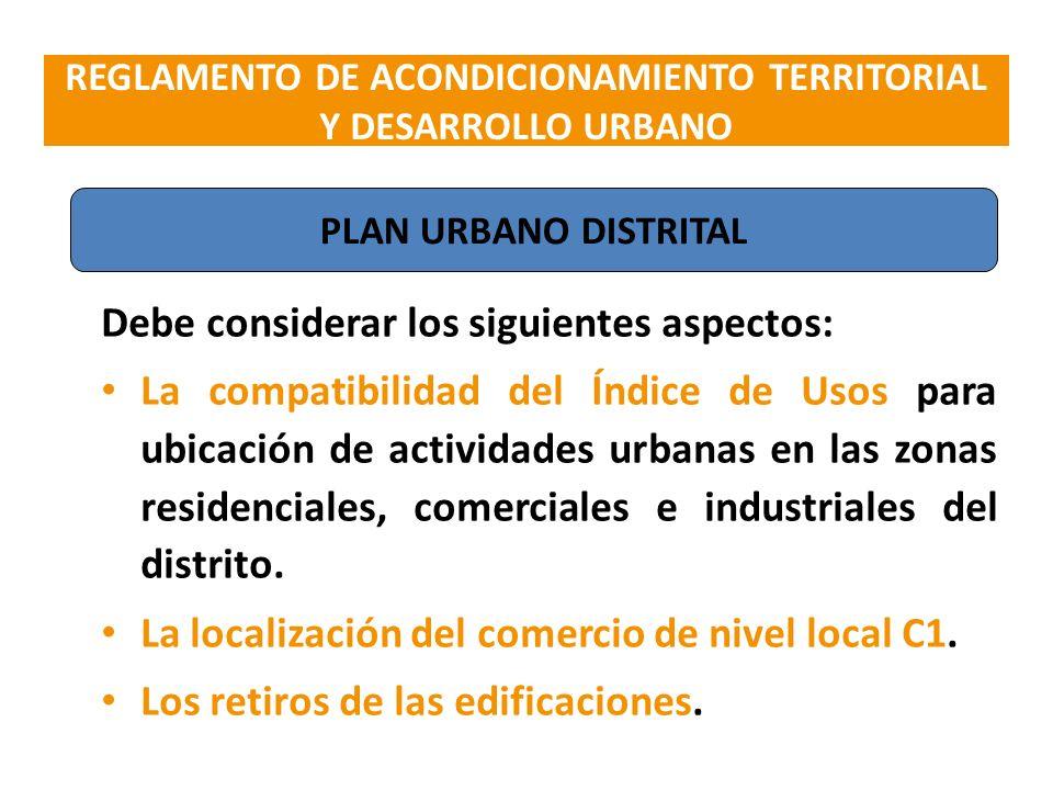 Debe considerar los siguientes aspectos: La compatibilidad del Índice de Usos para ubicación de actividades urbanas en las zonas residenciales, comerc