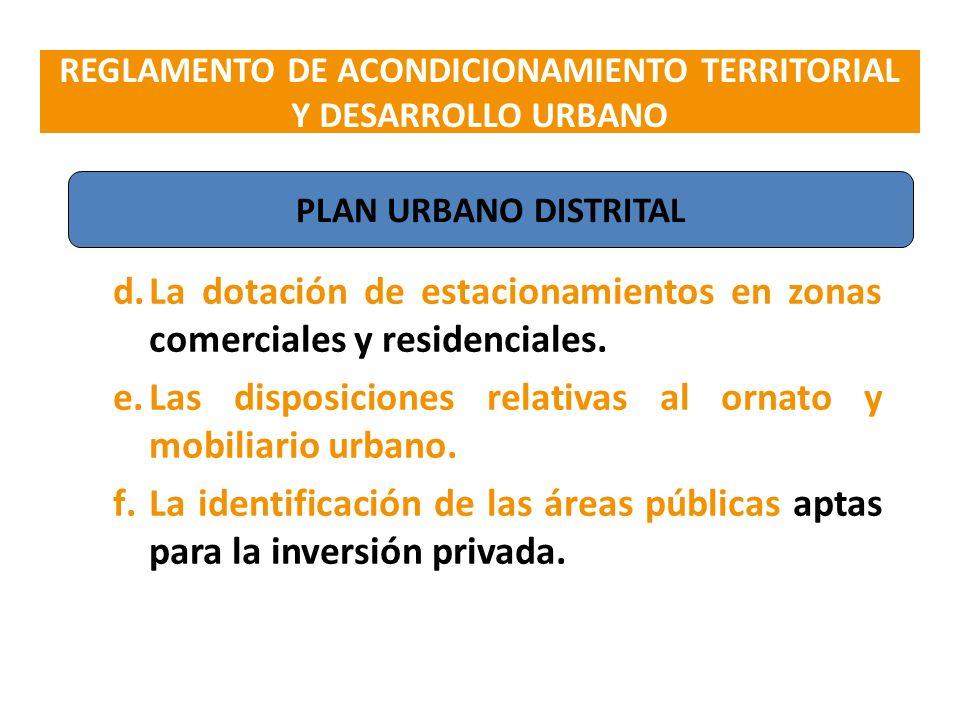 d.La dotación de estacionamientos en zonas comerciales y residenciales. e.Las disposiciones relativas al ornato y mobiliario urbano. f.La identificaci