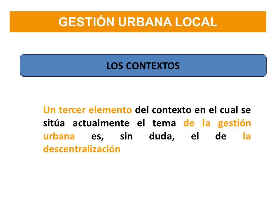 Un tercer elemento del contexto en el cual se sitúa actualmente el tema de la gestión urbana es, sin duda, el de la descentralización. GESTIÓN URBANA