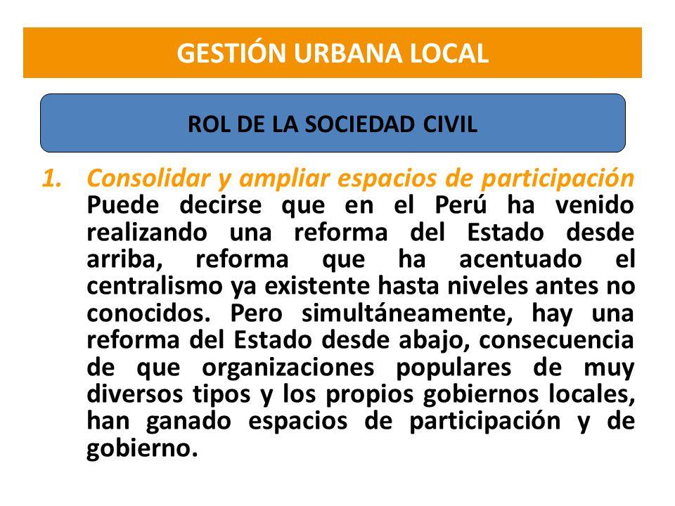1.Consolidar y ampliar espacios de participación Puede decirse que en el Perú ha venido realizando una reforma del Estado desde arriba, reforma que ha